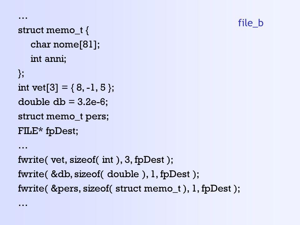 … struct memo_t { char nome[81]; int anni; }; int vet[3] = { 8, -1, 5 }; double db = 3.2e-6; struct memo_t pers;